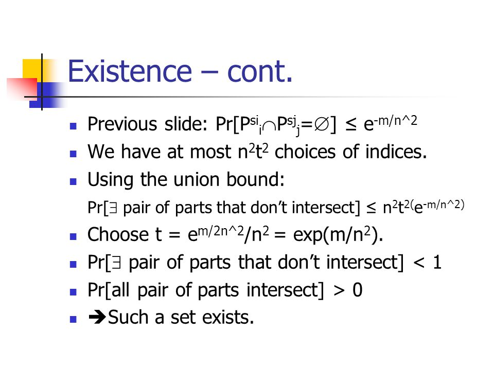 Existence – cont. Previous slide: Pr[PsiiPsjj=] ≤ e-m/n^2